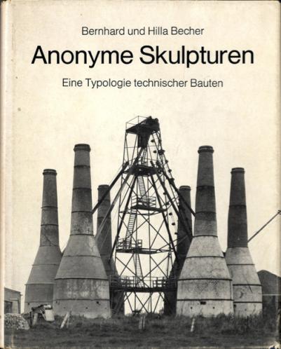 Bernhard und Hilla Becher, Anonyme Skulpturen. Eine Typologie technischer Bauten, Düsseldorf 1970.