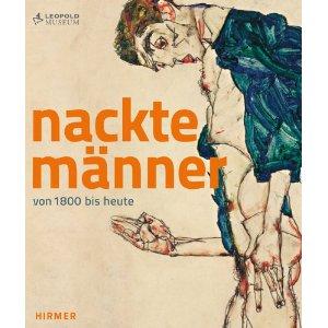 Katalog: Nackte Männer. Von 1800 bis heute: Katalogbuch zur Ausstellung im Leopold Museum in Wien vom 19.10.2012-28.1.2013