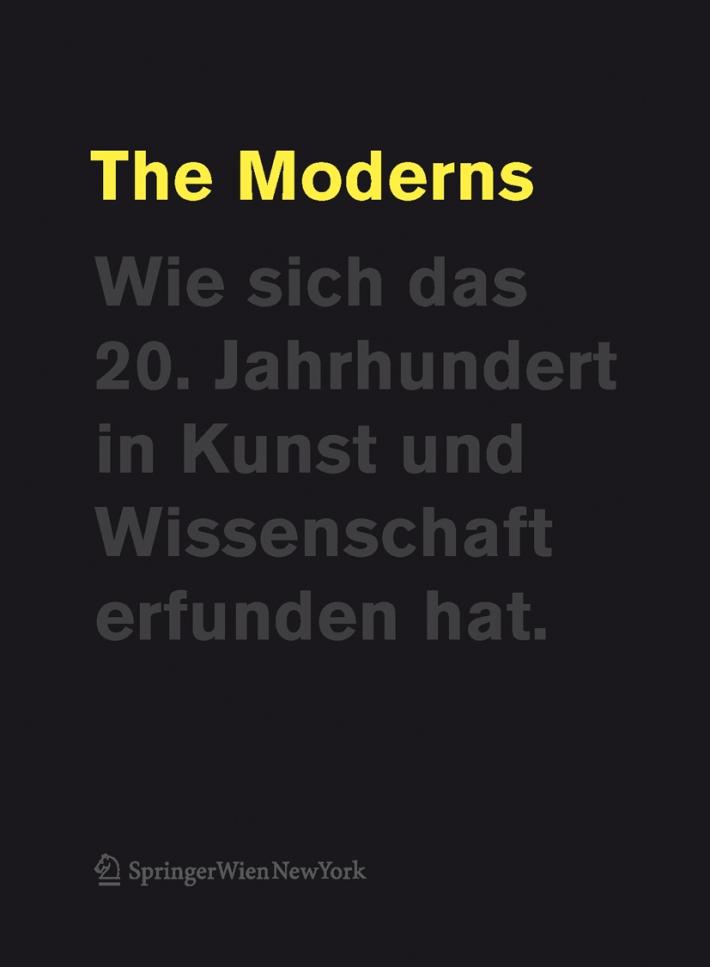 Cathrin Pichler / Susanne Neuburger  (Hrsg.), The Moderns. Wie sich das 20. Jahrhundert in Kunst und Wissenschaft erfunden hat, 2012