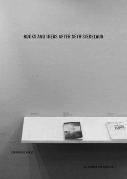 Michalis Pichler (Ed.): Books and Ideas after Seth Siegelaub, Sternberg Press, Berlin 2016