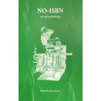 Bernhard Cella / Leo Findeisen / Agnes Blaha (Eds.): NO ISBN. On-selfpublishing, Salon für Kunstbuch, Wien 2017 (2nd Ed.)
