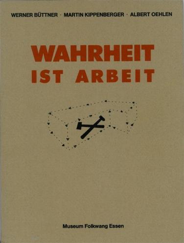 W. Büttner, M. Kippenberger, A. Oehlen Wahrheit ist Arbeit, 1984