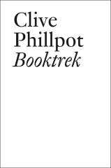 Clive Phillpot: Booktrek: Selected Essays on Artists' Books (1972-2010), JRP Ringier Zurich 2013