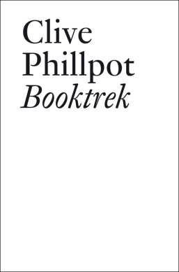 Clive Phillpot: Booktrek: Selected Essays on Artists' Books (1972-2010), JRP Ringier Zurich 2013