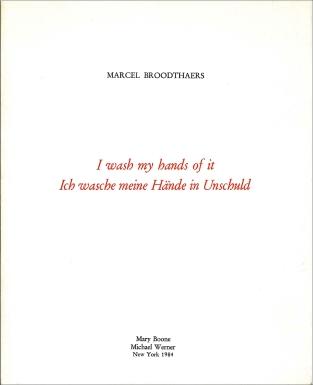 Marcel Broodthaers, I wash my hands of it/ Ich wasche meine Hände in Unschuld
