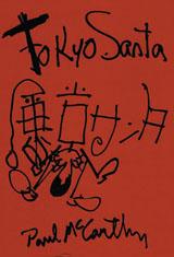 Künstlerbuch | Artists' book: Paul McCarthy. Tokyo Santa (Verlag der Buchhandlung Walther König, Köln 2004)
