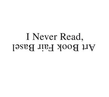 14-17 June 2017 | I Never Read. Art Book Fair Basel, Basel, Switzerland