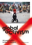 Peter Weibel (Hg.) | Global activism. Art and Conflict in the 21st Century, ZKM Center for Art and Media Karlsruhe 2015